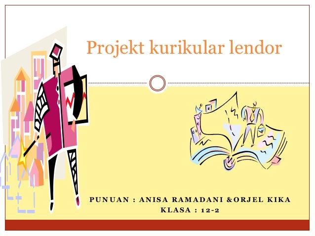 Projekt kurikular lendorPUNUAN : ANISA RAMADANI &ORJEL KIKA             KLASA : 12-2