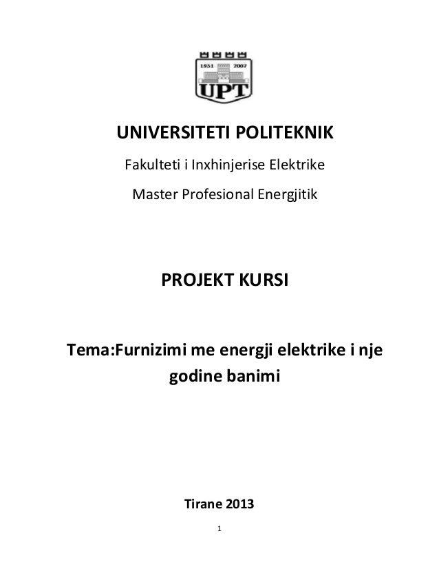 1 UNIVERSITETI POLITEKNIK Fakulteti i Inxhinjerise Elektrike Master Profesional Energjitik PROJEKT KURSI Tema:Furnizimi me...