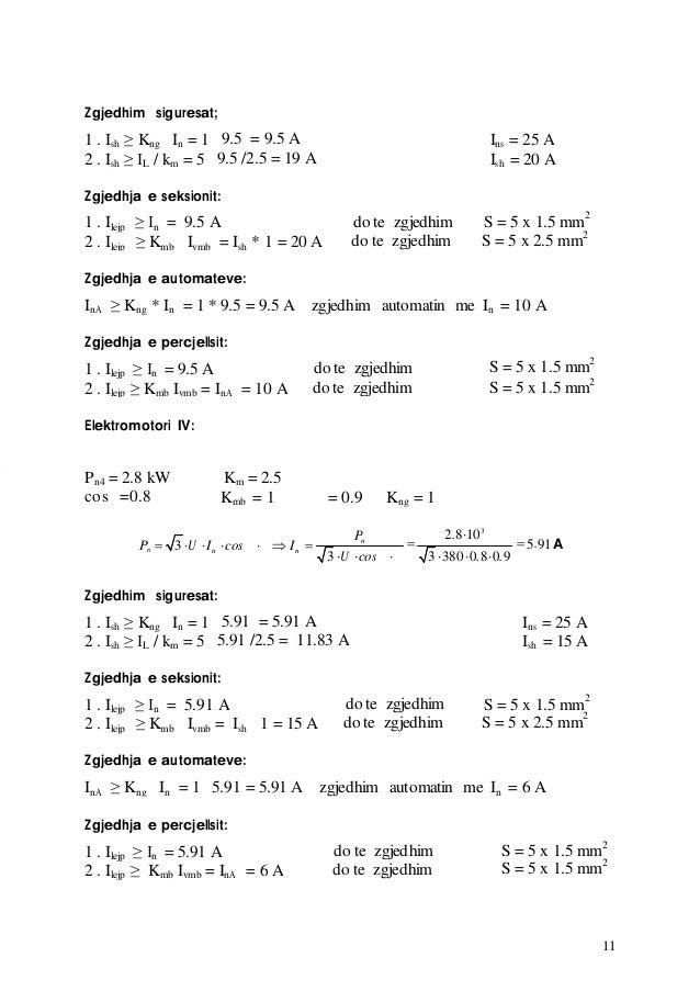 11 Zgjedhim siguresat; 1 . Ish ≥ Kng In = 1 9.5 = 9.5 A Ins = 25 A 2 . Ish ≥ IL / km = 5 9.5 /2.5 = 19 A Ish = 20 A Zgjedh...