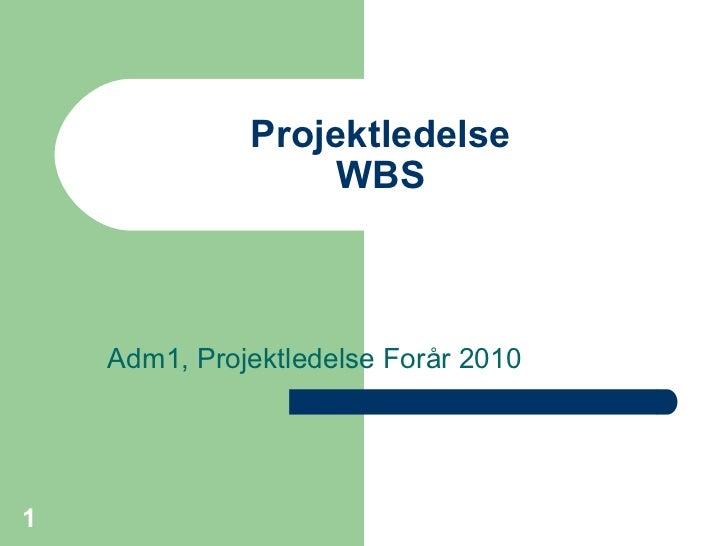 Projektledelse                   WBS    Adm1, Projektledelse Forår 20101