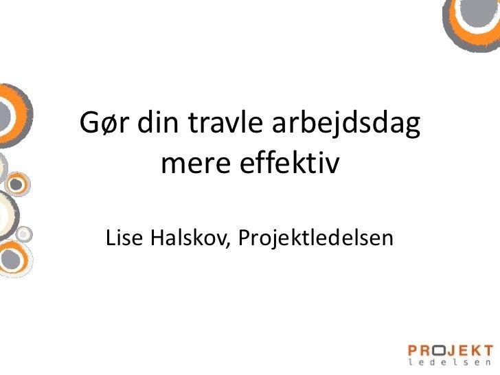 Gør din travle arbejdsdag      mere effektiv Lise Halskov, Projektledelsen