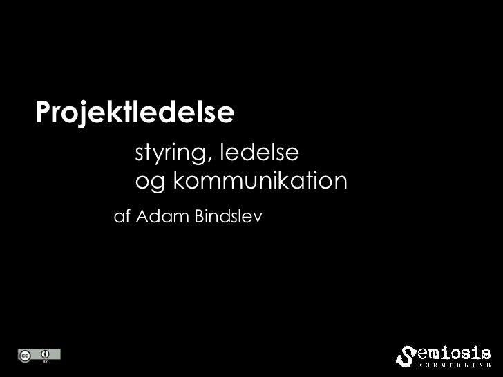 Projektledelse       styring, ledelse       og kommunikation     af Adam Bindslev