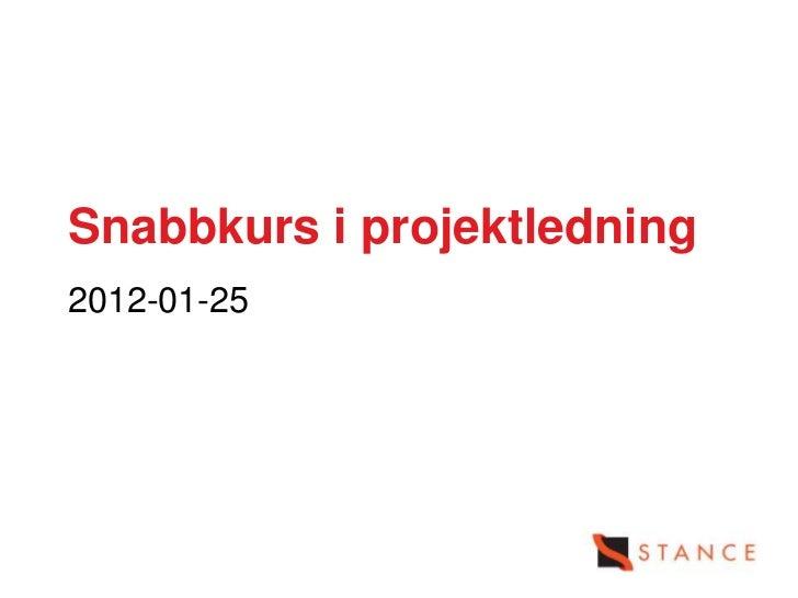 Snabbkurs i projektledning2012-01-25