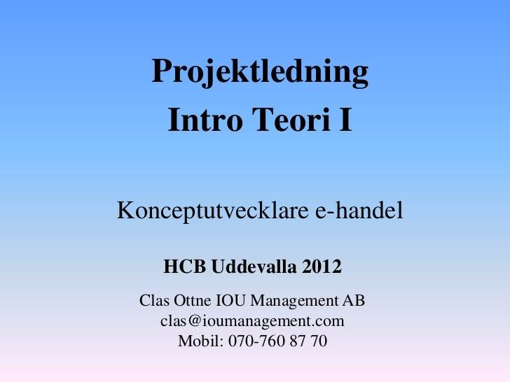 Projektledning    Intro Teori IKonceptutvecklare e-handel    HCB Uddevalla 2012  Clas Ottne IOU Management AB     clas@iou...