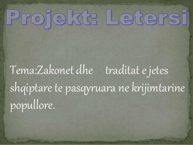 Tema:Zakonet dhe traditat e jetes shqiptare te pasqyruara ne krijimtarine popullore.