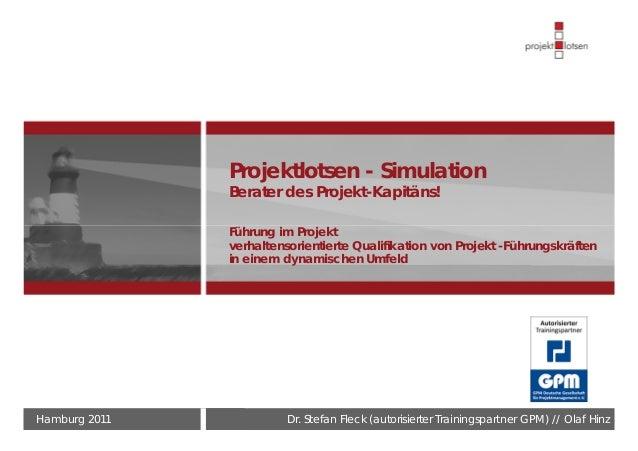 Hamburg 2011 Dr. Stefan Fleck (autorisierter Trainingspartner GPM) // Olaf Hinz Projektlotsen - Simulation Berater des Pro...