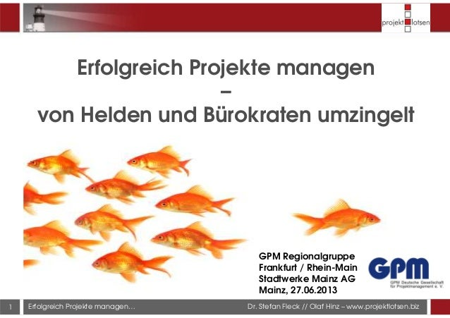Dr. Stefan Fleck // Olaf Hinz – www.projektlotsen.bizErfolgreich Projekte managen… Erfolgreich Projekte managen – von Held...