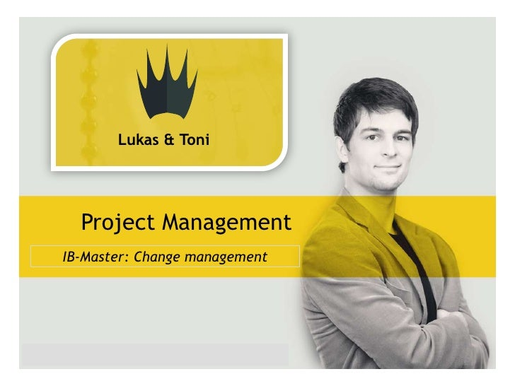 IB-Master: Change management<br />Lukas & Toni <br />Project Management<br />