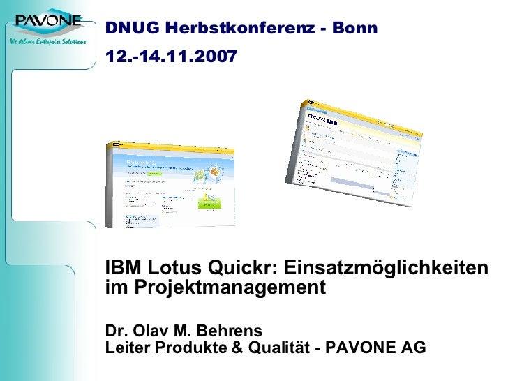DNUG Herbstkonferenz - Bonn 12.-14.11.2007 IBM Lotus Quickr: Einsatzmöglichkeiten im Projektmanagement Dr. Olav M. Behrens...