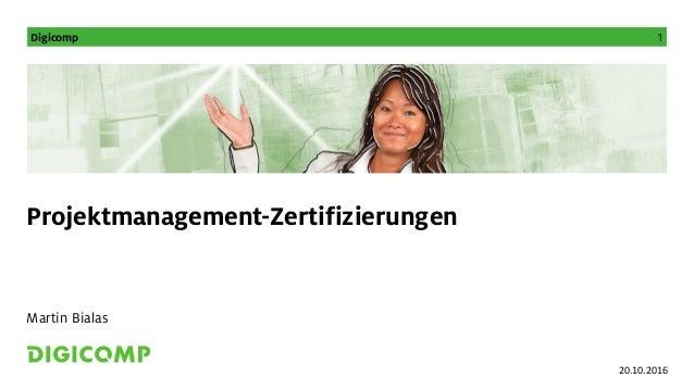 Digicomp 1 Projektmanagement-Zertifizierungen Martin Bialas 20.10.2016