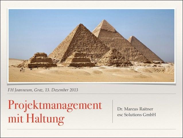 FH Joanneum, Graz, 13. Dezember 2013  Projektmanagement mit Haltung  Dr. Marcus Raitner! esc Solutions GmbH