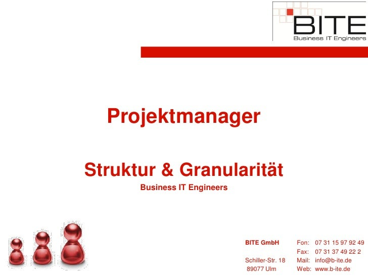 Projektmanager  Struktur & Granularität       Business IT Engineers                                   BITE GmbH          F...