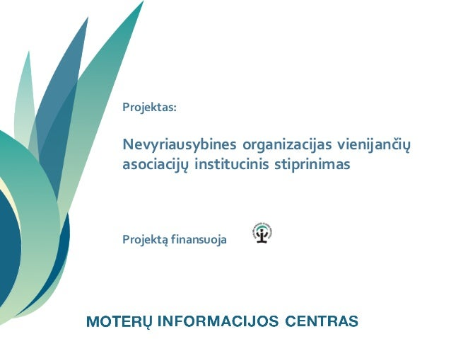 Projektas: Nevyriausybines organizacijas vienijančių  asociacijų institucinis stiprinimas  Projektą finansuoja