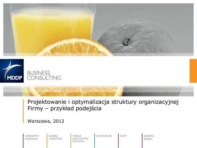 Projektowanie i optymalizacja struktury organizacyjnej Firmy – przykład podejścia Warszawa, 2012