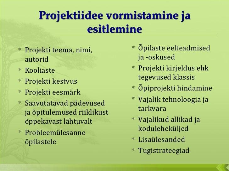 <ul><ul><li>Projekti teema, nimi, autorid </li></ul></ul><ul><ul><li>Kooliaste  </li></ul></ul><ul><ul><li>Projekti kestvu...