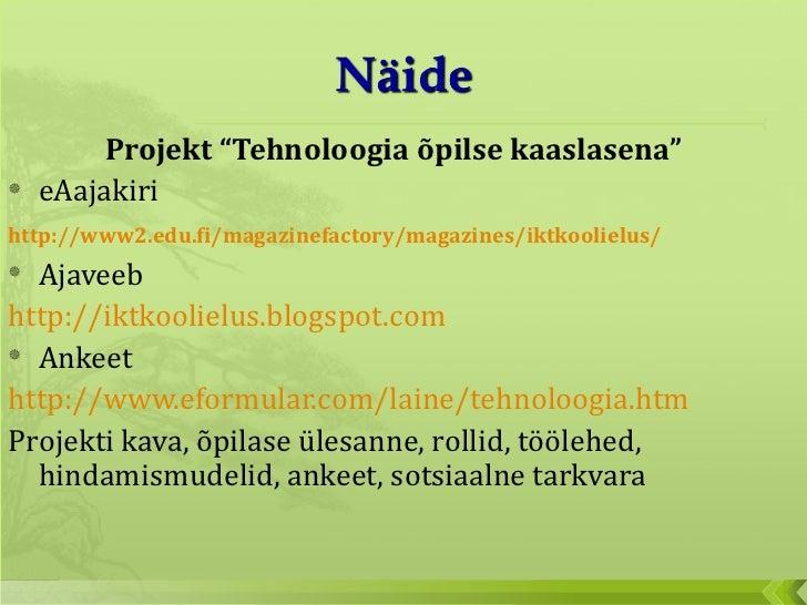 "<ul><li>Projekt ""Tehnoloogia õpilse kaaslasena"" </li></ul><ul><li>eAajakiri </li></ul><ul><li>http://www2.edu.fi/magazinef..."