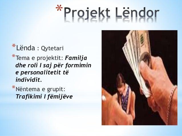 * *Lënda : Qytetari *Tema e projektit: Familja dhe roli I saj për formimin e personalitetit të individit. *Nëntema e grupi...