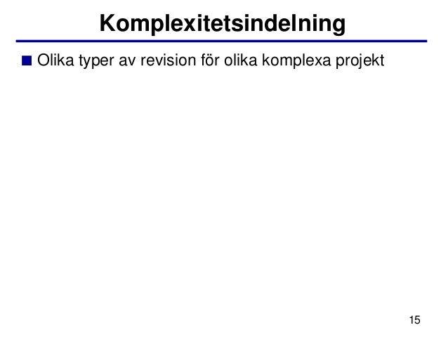 Komplexitetsindelning■ Olika typer av revision för olika komplexa projekt                                                 ...