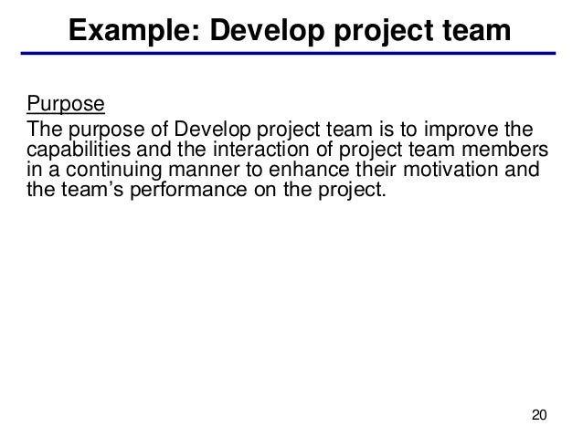 Example: Develop project teamPurposeThe purpose of Develop project team is to improve thecapabilities and the interaction ...