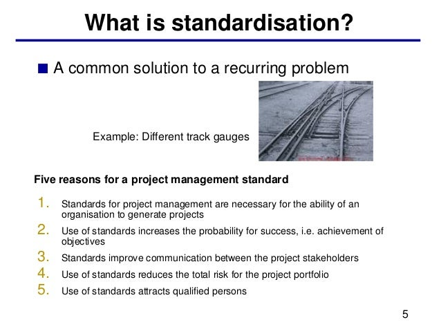 What is standardisation?■ A common solution to a recurring problem            Example: Different track gaugesFive reasons ...