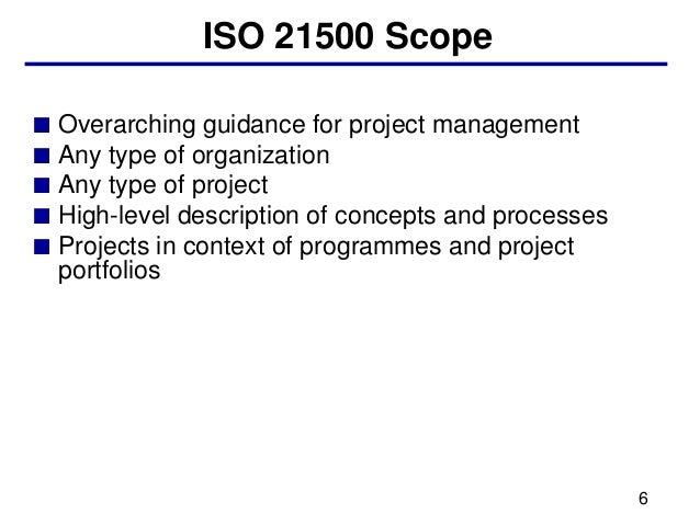 ISO 21500 Scope■ Overarching guidance for project management■ Any type of organization■ Any type of project■ High-level de...