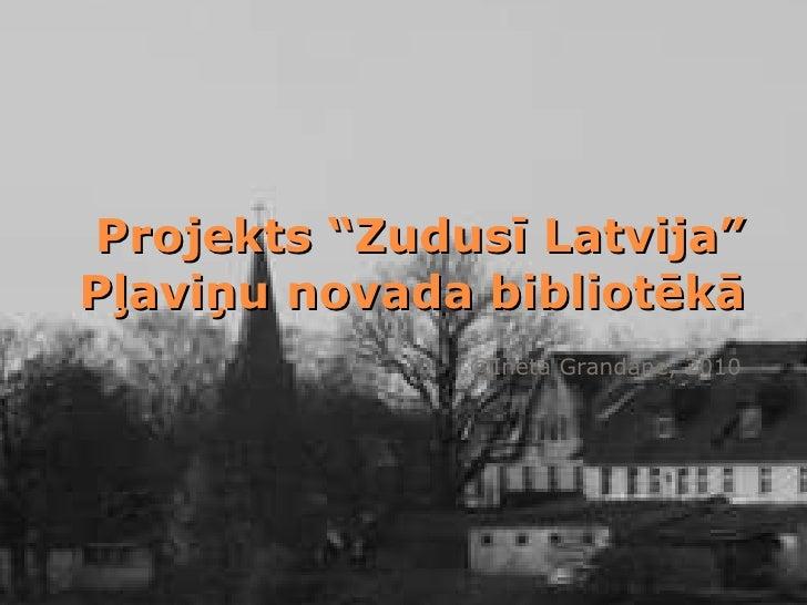 """Projekts """"Zudusī Latvija"""" Pļaviņu novada bibliotēkā ©Ineta Grandāne, 2010"""