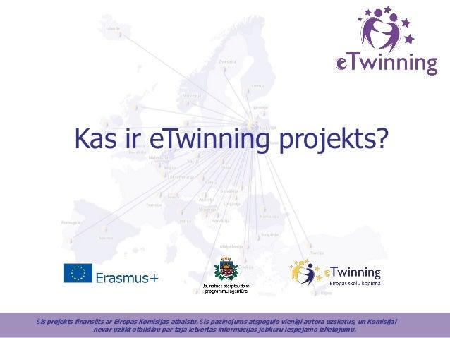 Kas ir eTwinning projekts? Šis projekts finansēts ar Eiropas Komisijas atbalstu. Šis paziņojums atspoguļo vienīgi autora u...