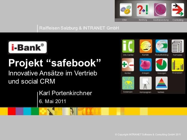 """Raiffeisen Salzburg & INTRANET GmbHProjekt """"safebook""""Innovative Ansätze im Vertriebund social CRM          Karl Portenkirc..."""