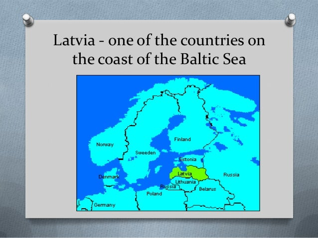 Latvia - one of the countries on  the coast of the Baltic Sea