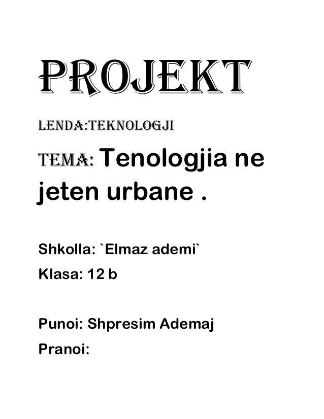 Projekt lenda:teknologji Tema: Tenologjia ne jeten urbane . Shkolla: `Elmaz ademi` Klasa: 12 b Punoi: Shpresim Ademaj Pran...