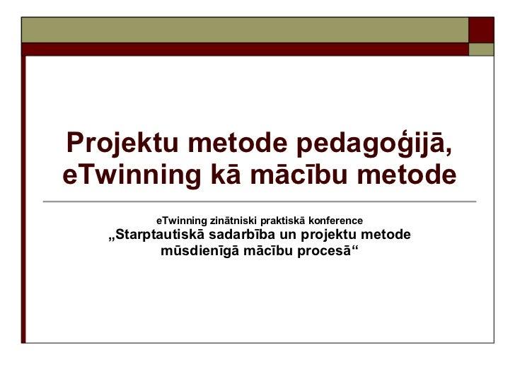 """Projektu metode pedagoģijā,eTwinning kā mācību metode         eTwinning zinātniski praktiskā konference   """"Starptautiskā s..."""