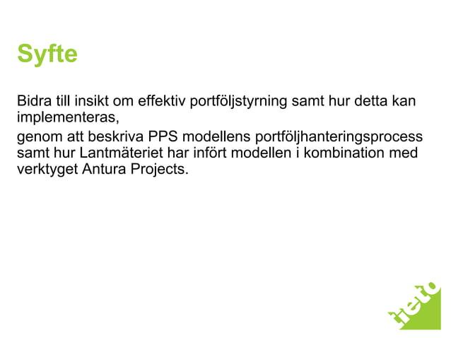 © 2010 Tieto Corporation Syfte Bidra till insikt om effektiv portföljstyrning samt hur detta kan implementeras, genom att ...