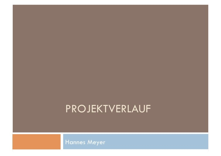 PROJEKTVERLAUF  Hannes Meyer