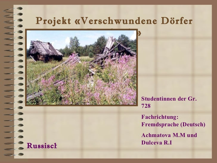 Projekt  « Verschwundene Dörfer Russlands » Russisch Studentinnen der Gr.  728 Fachrichtung :  Fremdsprache  ( Deutsch ) A...