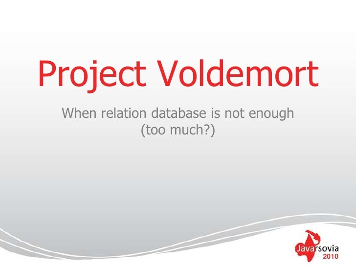 Project Voldemort<br />Whenrelationdatabaseis not enough (too much?)<br />