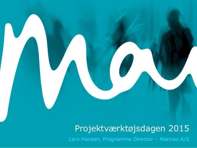 Projektværktøjsdagen 2015 Lars Hansen, Programme Director – Mannaz A/S
