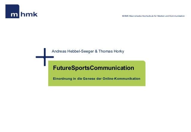 MHMK Macromedia Hochschule für Medien und Kommunikation Andreas Hebbel-Seeger & Thomas Horky FutureSportsCommunication Ein...