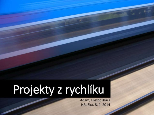 Projekty Projekty z rychlíku Adam, Fosfor, Klára HRuŠka, 8. 4. 2014