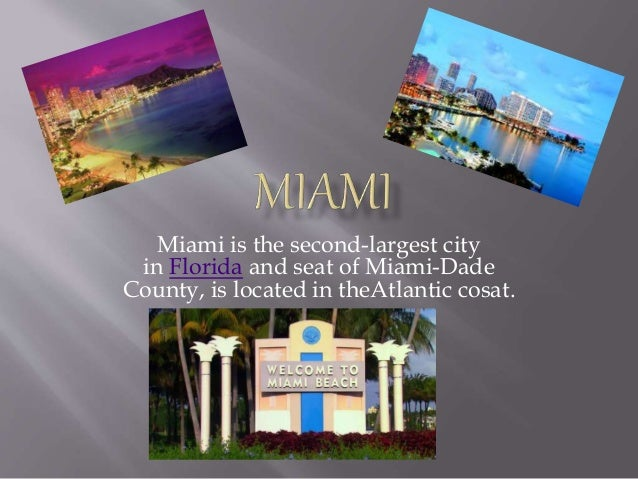 Miami is the second-largest city in Florida and seat of Miami-Dade County, is located in theAtlantic cosat.