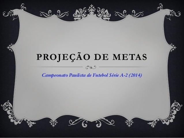 PROJEÇÃO DE METAS Campeonato Paulista de Futebol Série A-2 (2014)