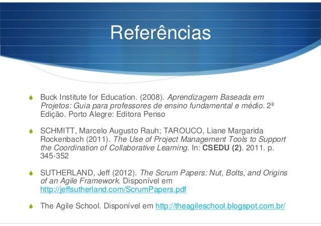 Referências Buck Institute for Education. (2008). Aprendizagem Baseada em Projetos: Guia para professores de ensino fundam...