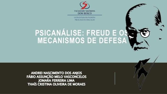PSICANÁLISE: FREUD E OS MECANISMOS DE DEFESA LICENCIATURA EM FILOSOFIA PSICOLOGIA DA EDUCAÇÃO ANDREI NASCIMENTO DOS ANJOS ...