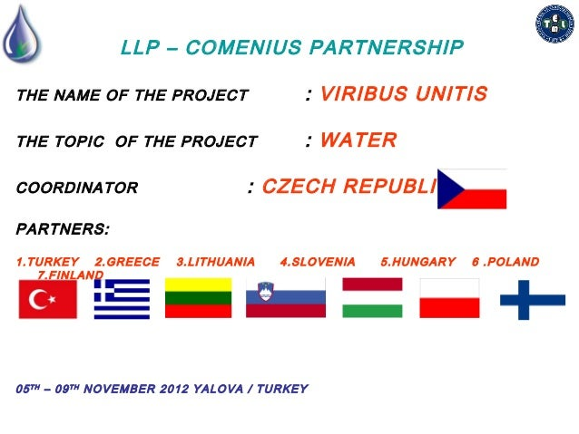 LLP – COMENIUS PARTNERSHIPTHE NAME OF THE PROJECT                     : VIRIBUS UNITISTHE TOPIC OF THE PROJECT            ...