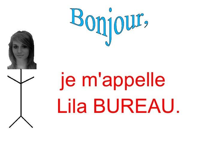 je m'appelle  Lila BUREAU. Bonjour,