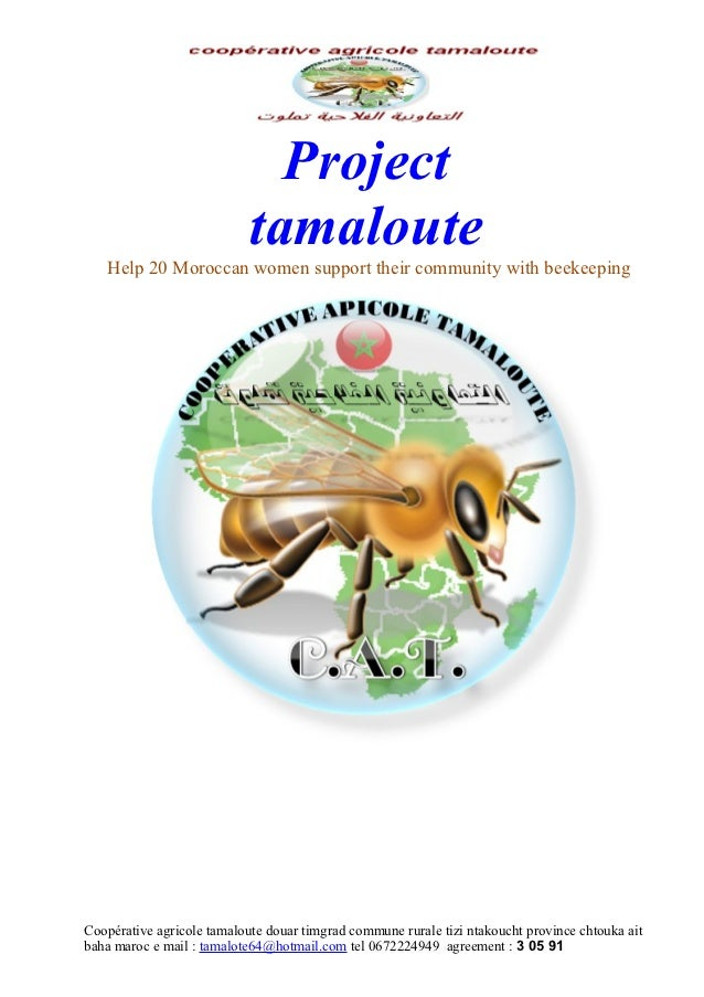 Project                            tamaloute   Help 20 Moroccan women support their community with beekeepingCoopérative a...