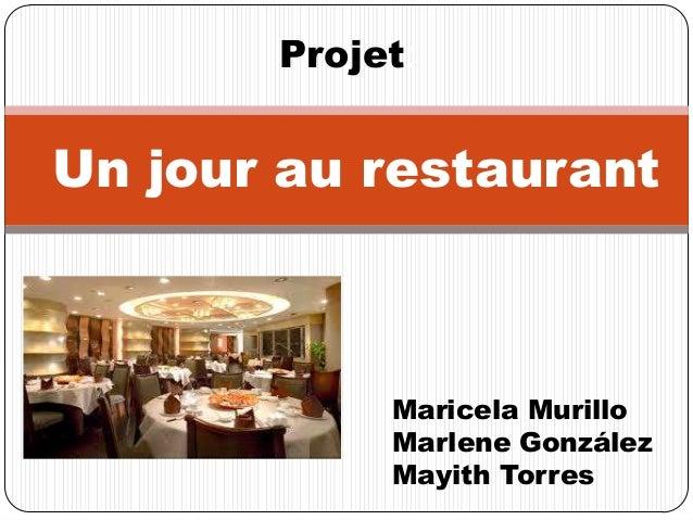 Un jour au restaurantProjet:Maricela MurilloMarlene GonzálezMayith Torres