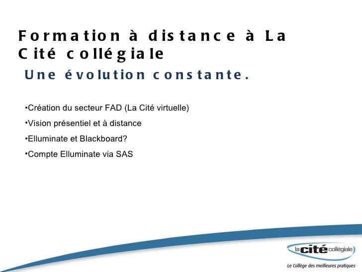Formation à distance à La Cité collégiale <ul><li>Une évolution constante. </li></ul><ul><li>Création du secteur FAD (La C...
