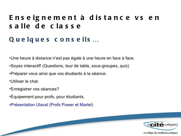 Enseignement à distance vs en salle de classe <ul><li>Quelques conseils… </li></ul><ul><li>Une heure à distance n'est pas ...