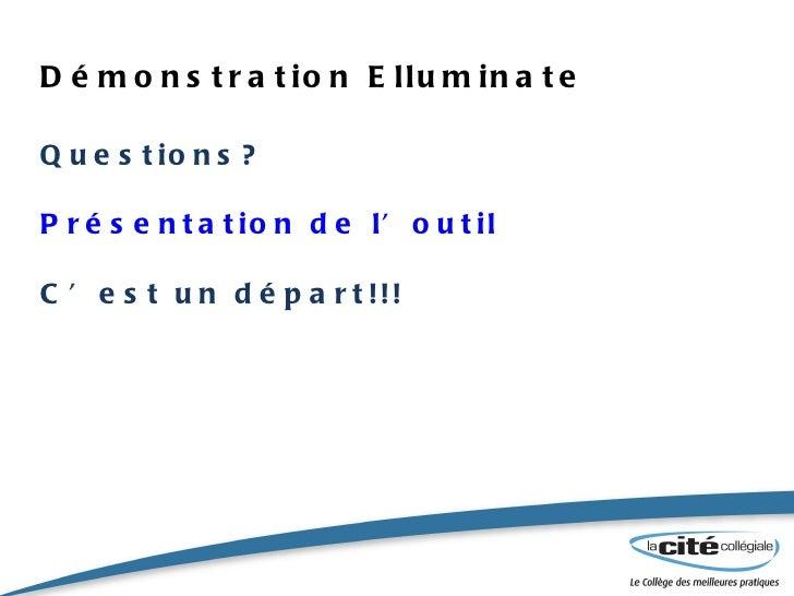 Démonstration Elluminate Questions? Présentation de l'outil C'est un départ!!!