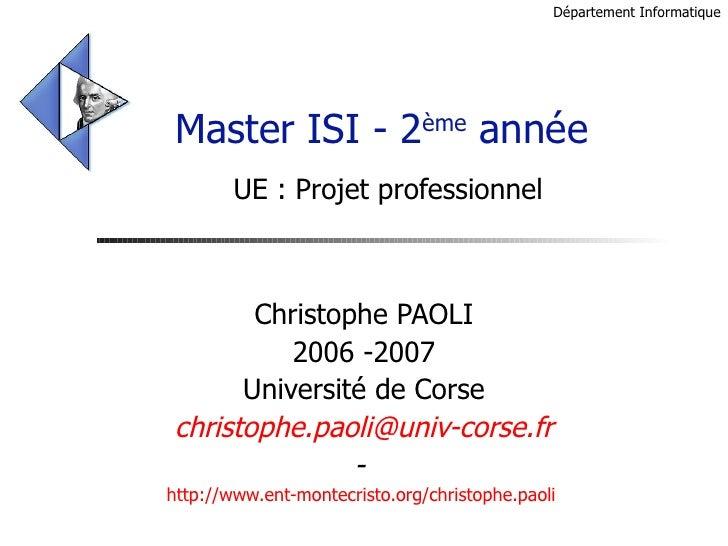 Master ISI - 2 ème  année  UE :  Projet professionnel Christophe PAOLI 2006 -2007 Université de Corse [email_address] -  h...
